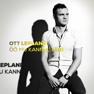 Ott Lepland - Öö Mu Kannul Käib
