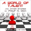 A World of Talent and Other Stories (Unabridged) - Philip K. Dick