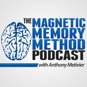 Anthony Metivier's Magnetic Memory Method Podcast podcast