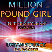 Million Pound Girl In The Style Of Fuse Odg Urban Source Karaoke - Urban Source Karaoke