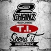 Spend It Remix feat T I Single