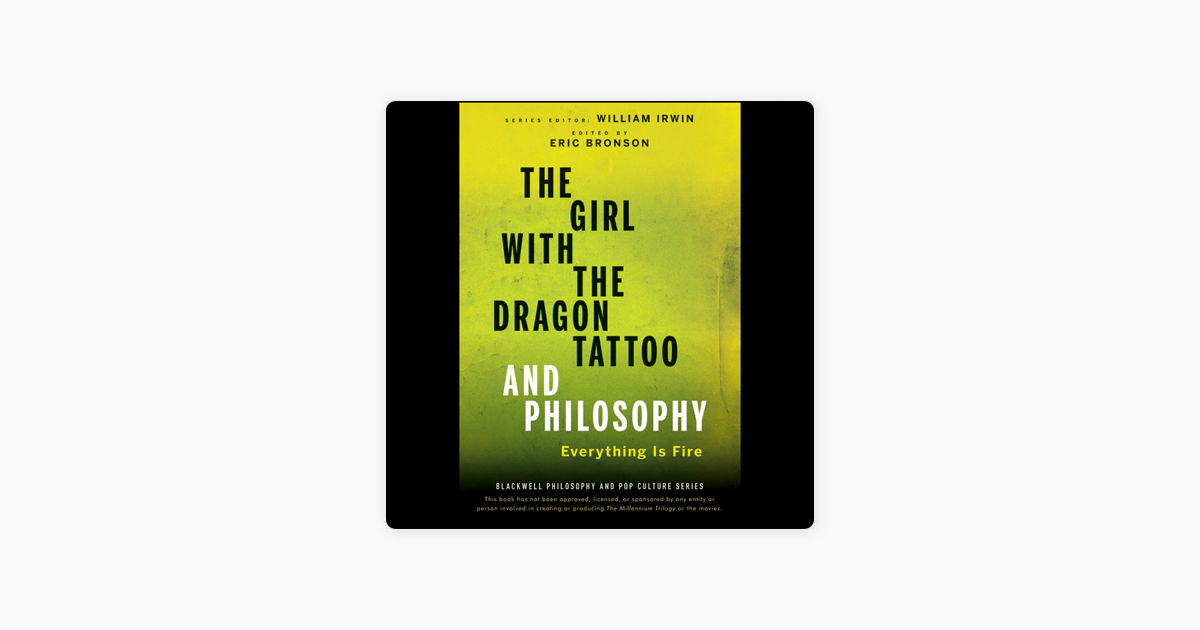 The Girl With The Dragon Tattoo And Philosophy Everything Is Fire Unabridged