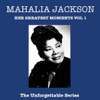 The Unforgetable Series Mahalia Jackson Her Greatest Moments Vol 1