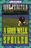 John Feinstein - A Good Walk Spoiled: Days and Nights on the PGA Tour artwork