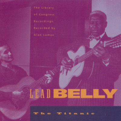 The Library of Congress Recordings: Leadbelly - The Titanic, Vol. 4 - Lead Belly