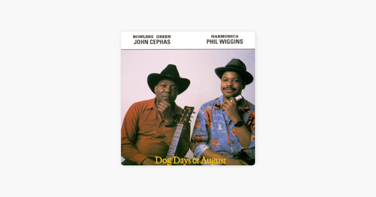 ce563886b1e569  Dog Days of August by John Cephas   Phil Wiggins on Apple Music
