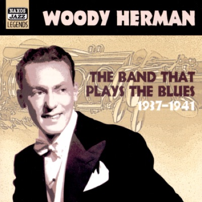 Woody Herman: The Band That Plays the Blues 1937-1941 - Woody Herman