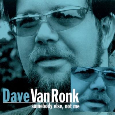 Somebody Else, Not Me - Dave Van Ronk