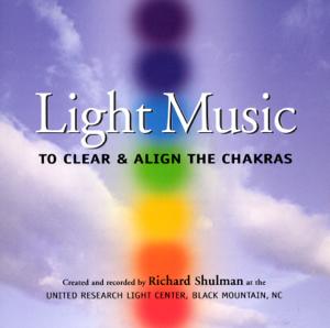 Richard Shulman - Light Music: To Clear & Align the Chakras
