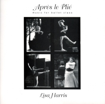 Apres Le Plie Music for Ballet Class - Lisa Harris album