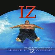 Alone in IZ World - Israel Kamakawiwo'ole - Israel Kamakawiwo'ole