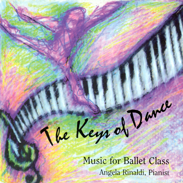 The Keys of Dance: Music for Ballet Class by Angela Rinaldi