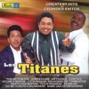Los Titanes: Greatest Hits - Grandes Exitos