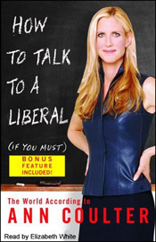 How to Talk to a Liberal (If You Must): The World According to Ann Coulter (Abridged Nonfiction) audiobook