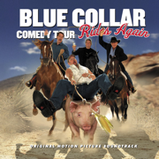 Blue Collar Comedy Tour Rides Again - Blue Collar Comedy Tour Rides Again - Blue Collar Comedy Tour Rides Again