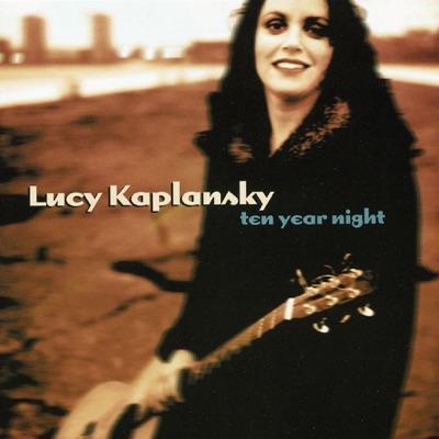 Ten Year Night - Lucy Kaplansky