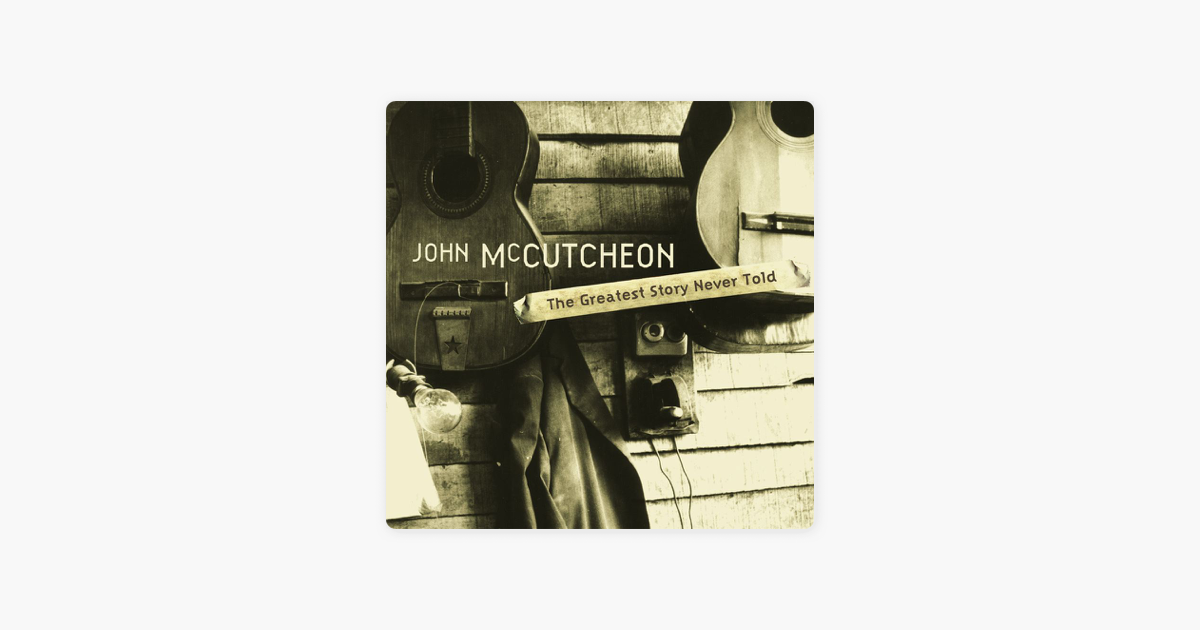 The Greatest Story Never Told by John McCutcheon on Apple Music