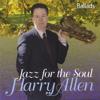 Jazz for the Soul - Harry Allen