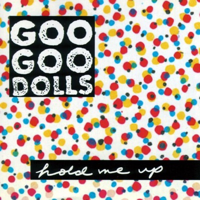 Hold Me Up - The Goo Goo Dolls