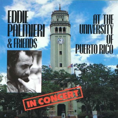 Eddie Palmieri and Friends: In Concert at the University of Puerto Rico - Eddie Palmieri
