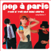 Pop a Paris - Rock N' Roll and Mini Skirts, Vol. 1 - Various Artists
