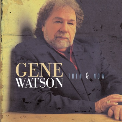 Then and Now - Gene Watson