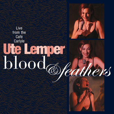 Blood & Feathers - Live from the Café Carlyle - Ute Lemper