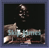Skip James - If You Haven't Any Hay Get On Down The Road
