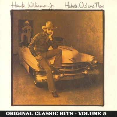 Habits Old and New: Original Classic Hits, Vol. 5 - Hank Williams Jr.