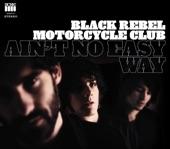 Black Rebel Motorcycle Club - Ain't No Easy Way