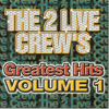 The 2 Live Crew's Greatest Hits, Vol. 1 - The 2 Live Crew