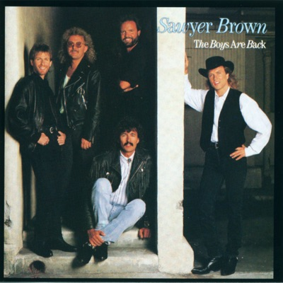 The Boys Are Back - Sawyer Brown