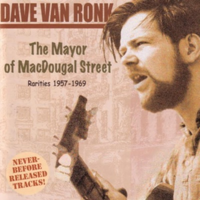 The Mayor of MacDougal Street: Rarities 1957-1969 - Dave Van Ronk