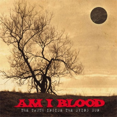 The Truth Inside the Dying Sun - Am I Blood