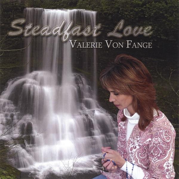 Steadfast Love by Valerie Von Fange
