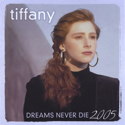 Dreams Never Die - 2005 - Tiffany