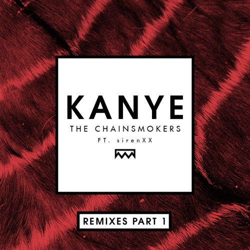 The Chainsmokers - Kanye (Remixes, Pt. 1) [feat. sirenXX] - Single