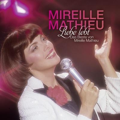 Liebe lebt: Das Beste von Mireille Mathieu - Mireille Mathieu