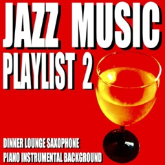 Jazz Music Playlist 2 (Dinner Lounge Saxophone Piano Instrumental Background)