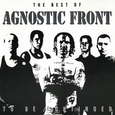To Be Continued: The Best of Agnostic Front - Agnostic Front