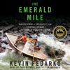 Kevin Fedarko - The Emerald Mile: The Epic Story of the Fastest Ride in History through the Heart of the Grand Canyon (Unabridged)  artwork