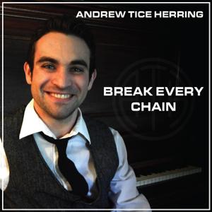Andrew Tice Herring - Break Every Chain