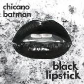 Chicano Batman - Black Lipstick