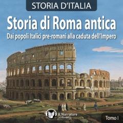 Storia di Roma antica. Dai popoli italici pre-romani alla caduta dell'Impero: Storia d'Italia 1-11
