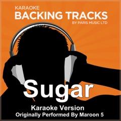 Sugar (Originally Performed By Maroon 5) [Karaoke Version]