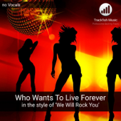 Who Wants To Live Forever (in the style of 'We Will Rock You') [Karaoke Version]