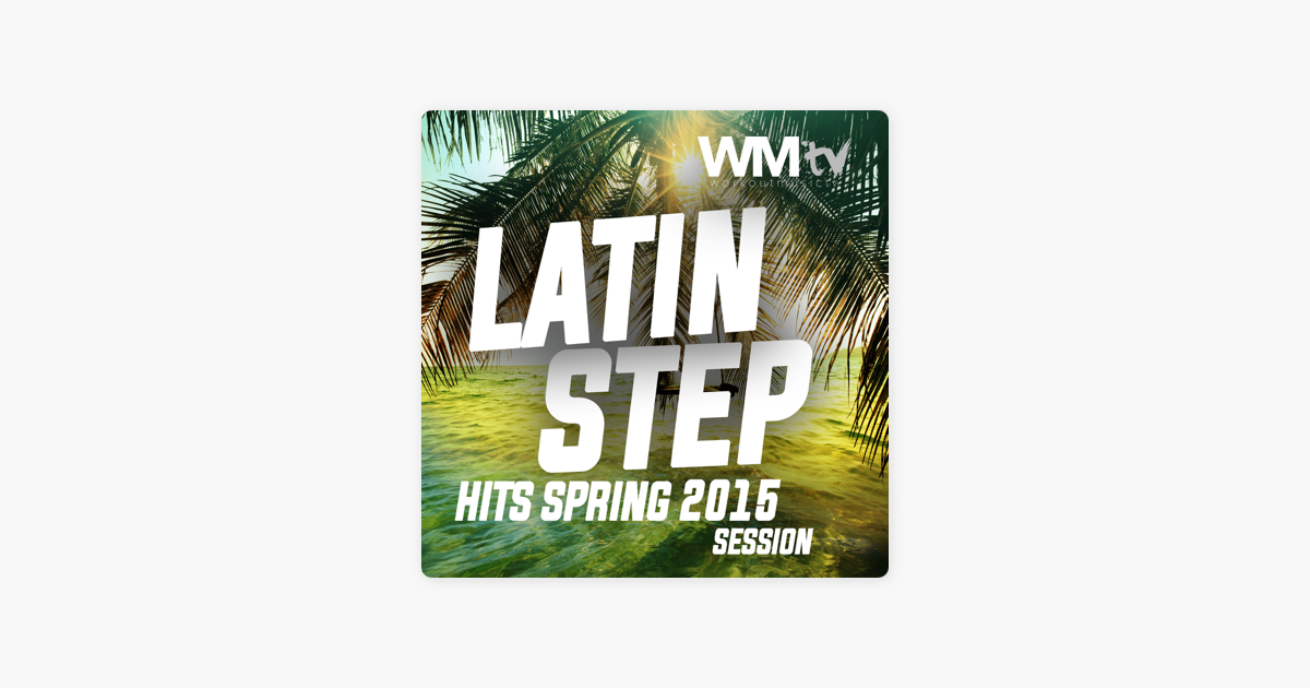 Latin Step Hits Spring 2015 Session (60 Minutes Non-Stop Mixed Compilation  132 BPM / 32 Count) by Various Artists