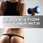 Motivation Summer Hits - Music for Sport Fitness Workout Running & Gym, Vol. 1