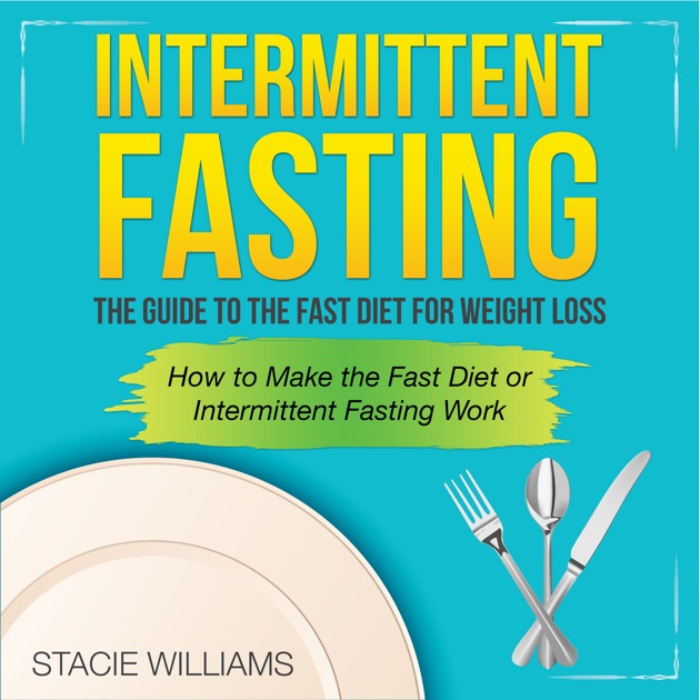 Intermittent Fasting The Guide To The Fast Diet For Weight Loss Unabridged By Stacie Williams Download Intermittent Fasting The Guide To The Fast Diet