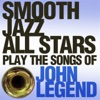 Smooth Jazz All Stars Play the Songs of John Legend